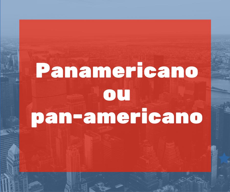 Panamericano-ou-pan-americano