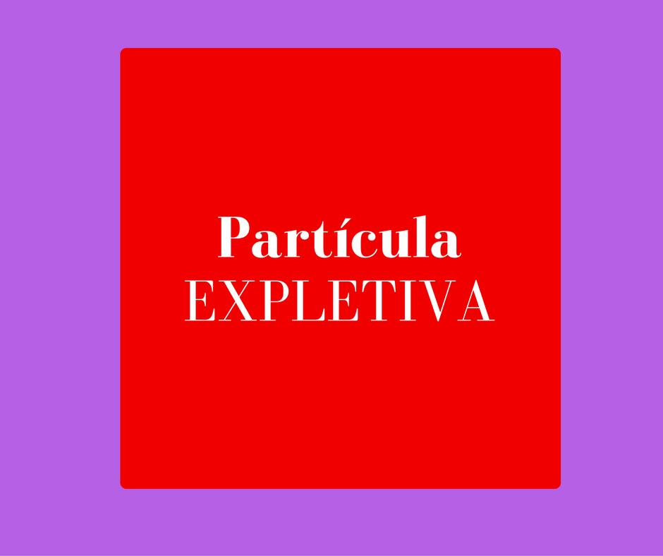 Entenda o que é partícula expletiva.