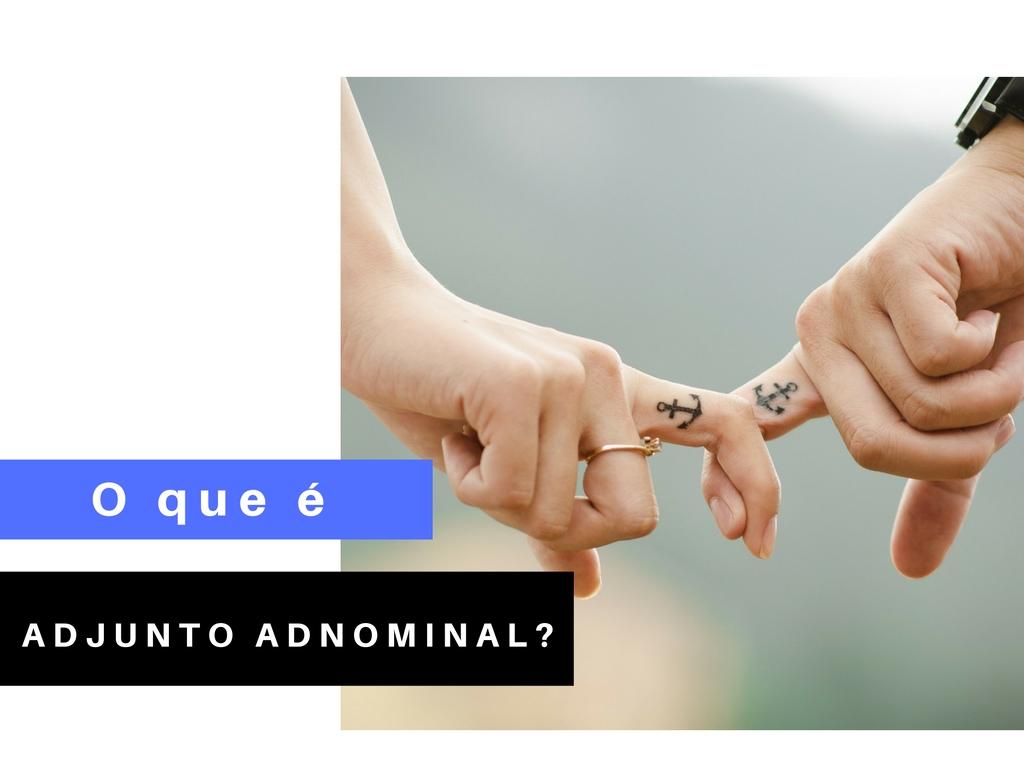 O que é adjunto adnominal?