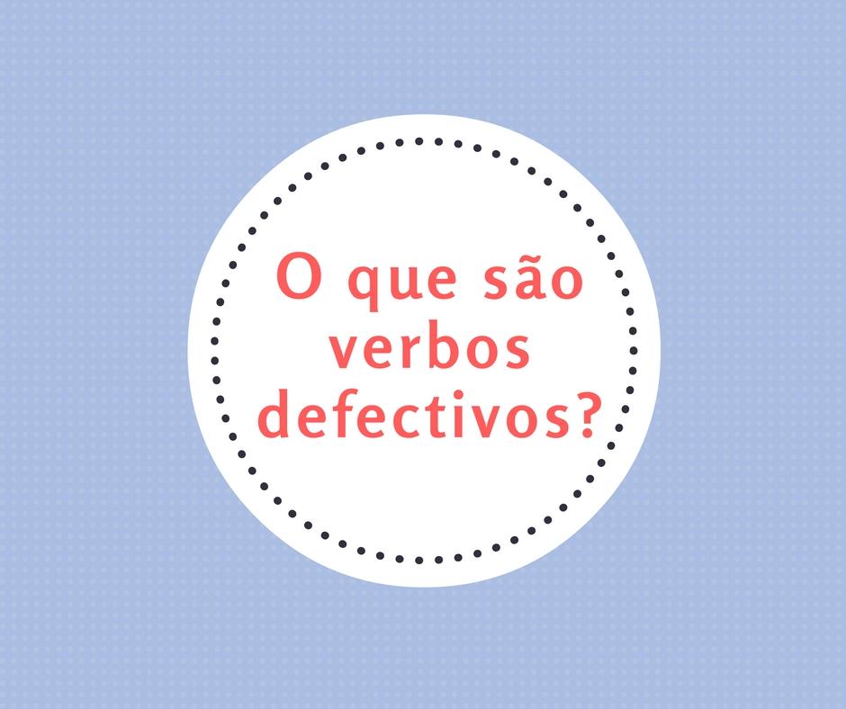 Entenda o que são verbos defectivos.