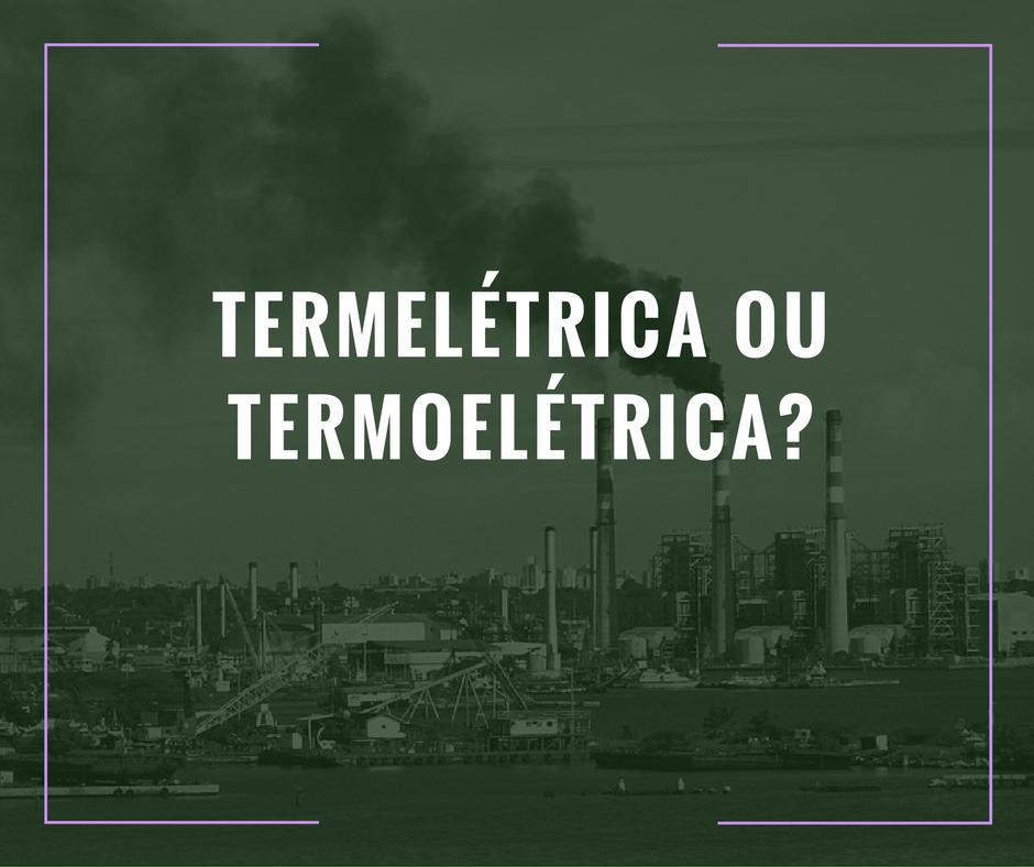 Termelétrica x Termoelétrica