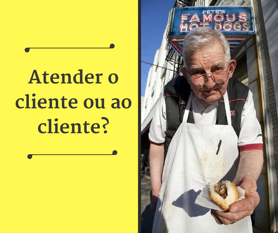 atender o cliente ou ao cliente?