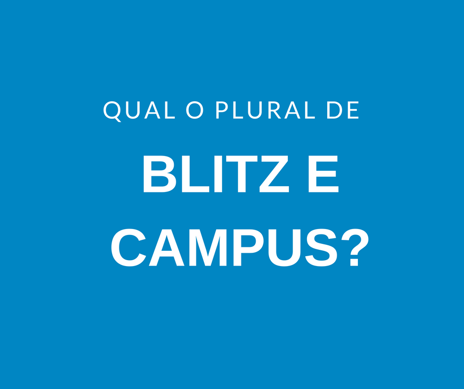 qual o plural de campus e blitz clube do portugu s. Black Bedroom Furniture Sets. Home Design Ideas