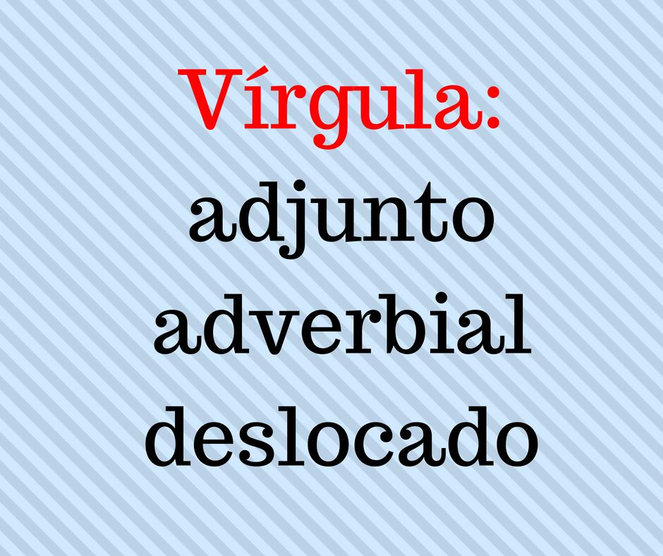 """Descrição da imagem: fundo de liso onde está escrito: """"Vírgula: adjunto adverbial deslocado""""."""