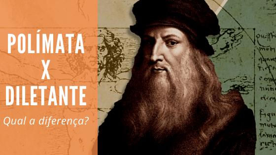 """A imagem mostra Leonardo da Vinci. Ao lado, está escrito: """"polímata x diletante - qual a diferença?"""""""