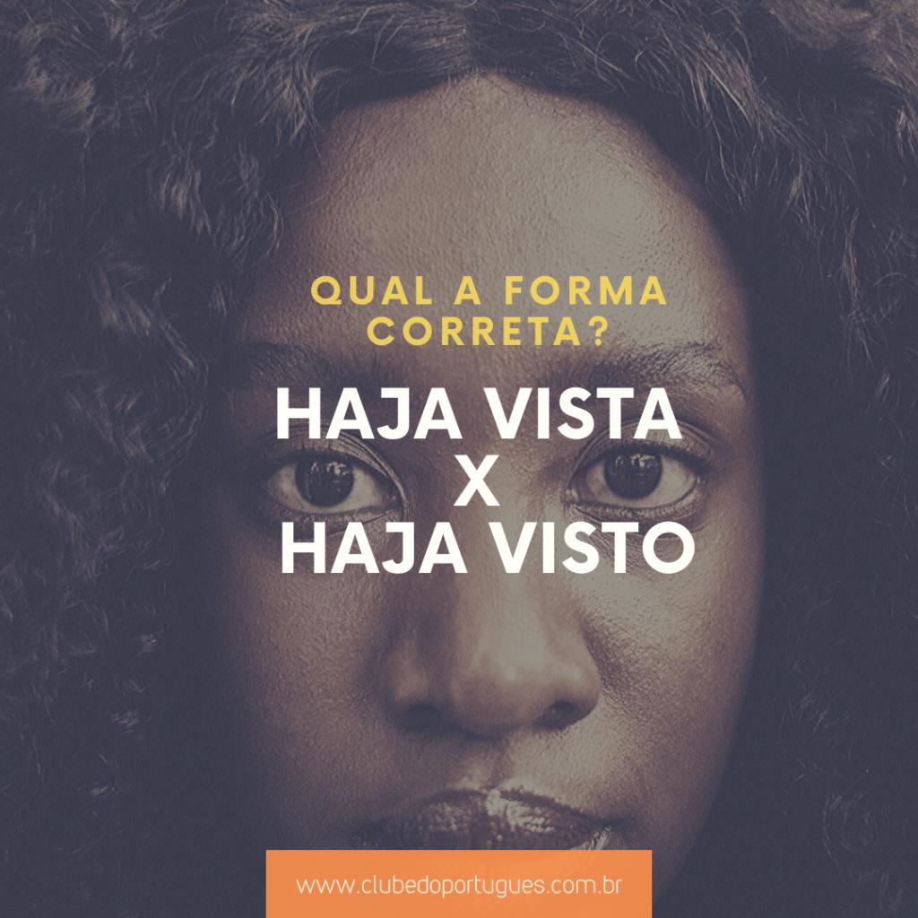 A foto mostra o rosto de uma mulher negra. Em cima, está escrito: qual a forma correta: haja vista x haja visto.