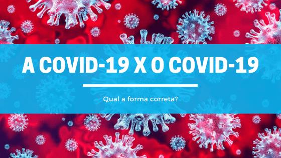"""A imagem mostra o coronavírus. Por cima, em uma tarja azul, está escrito: """"A Covid-19 ou O Covid-19""""."""
