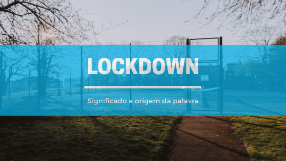A imagem mostra uma praça fechada e vazia. Em cima, está escrito: lockdown - significado e origem da palavra.
