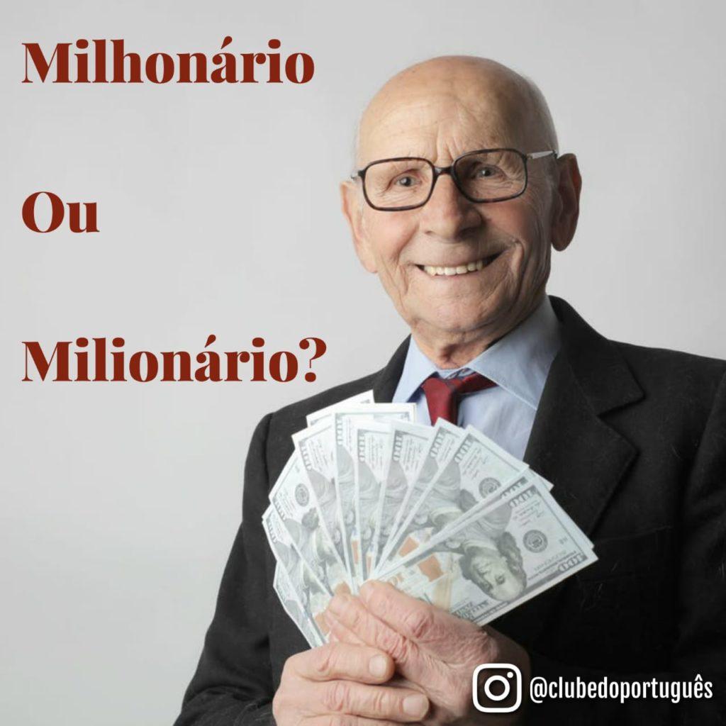 A imagem mostra um homem de terno e gravata. Ele está com várias notas de dólares nas mãos. Ao lado, está escrito: milionário ou milhonário.