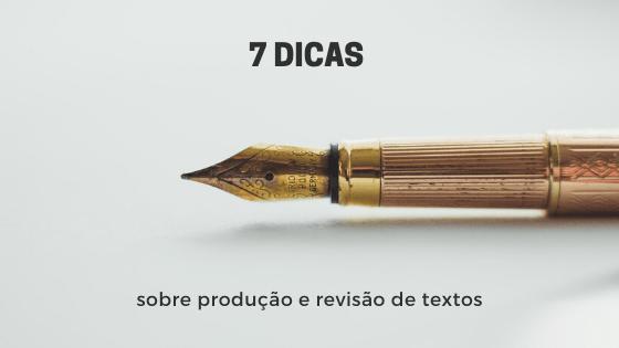 A imagem mostra uma caneta tinteira. Ao lado está escrito: 7 dicas sobre produção e revisão de textos.