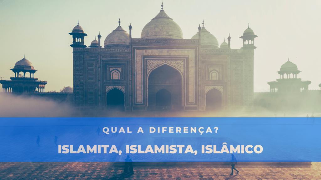 A imagem mostra um palácio islâmico. Abaixo está escrito: islamita, islamista, islâmico - qual a diferença?