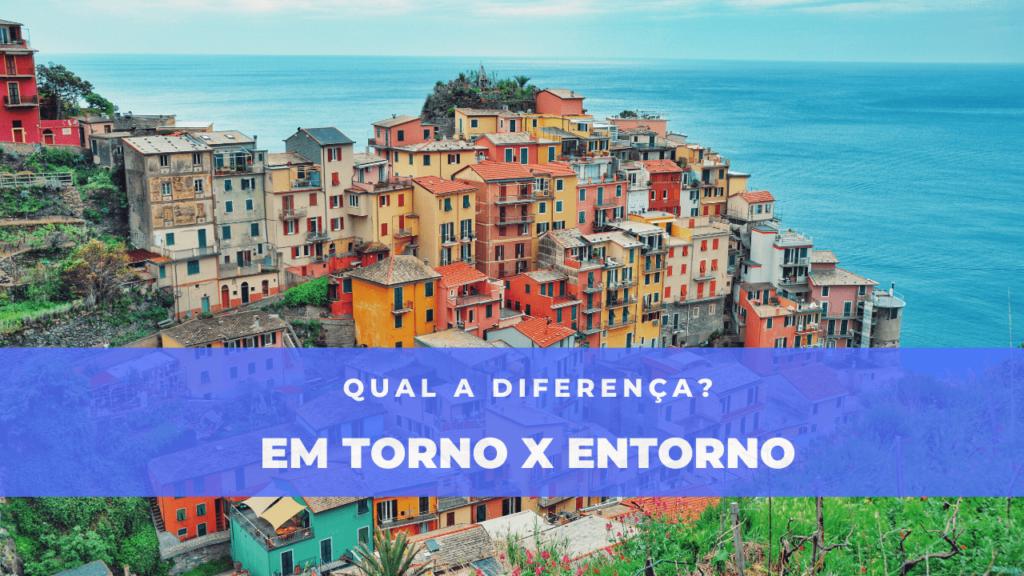 A imagem mostra uma vizinhança de casas rodeadas pelo mar. Acima está escrito: em torno x entorno - qual a diferença.