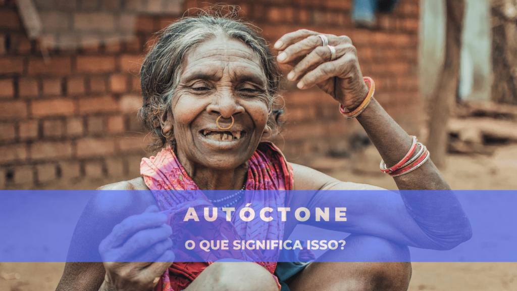 """A imagem mostra uma senhora nativa sorrindo. Embaixo está escrito: """"autóctone - o que significa isso?"""""""