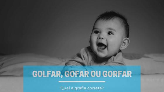 """A imagem mostra um bebê e embaixo está escrito: """"golfar, gofar ou gorfar: qual a grafia correta?"""""""