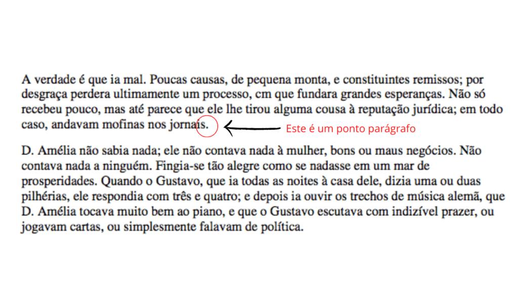 """A imagem mostra um exemplo de um ponto parágrafo. Há dois parágrafos do conto de Machado de Assis. O último ponto do primeiro parágrafo está circulado de vermelho e ao lado está escrito: """"este é um ponto parágrafo""""."""